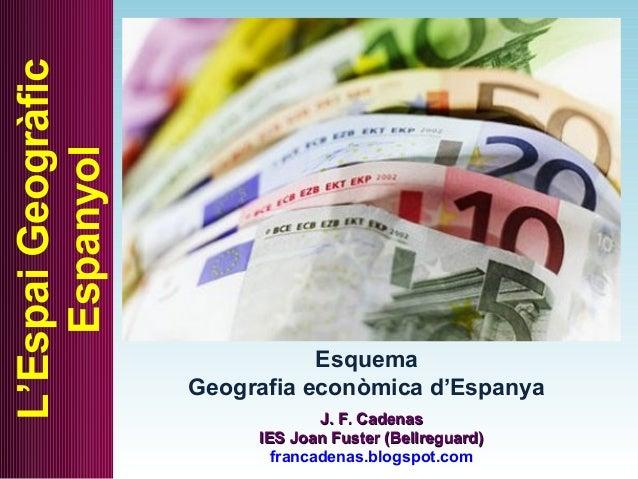 EsquemaGeografia econòmica d'EspanyaL'EspaiGeogràficEspanyolJ. F. CadenasJ. F. CadenasIES Joan Fuster (Bellreguard)IES Joa...