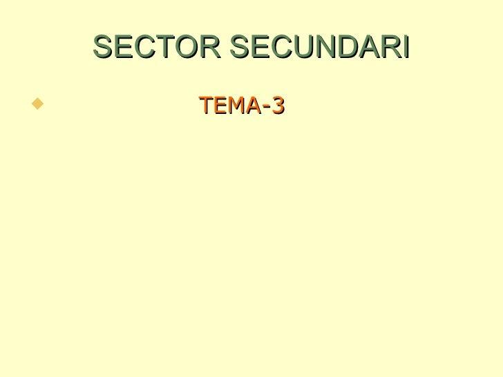 SECTOR SECUNDARI <ul><li>TEMA-3 </li></ul>