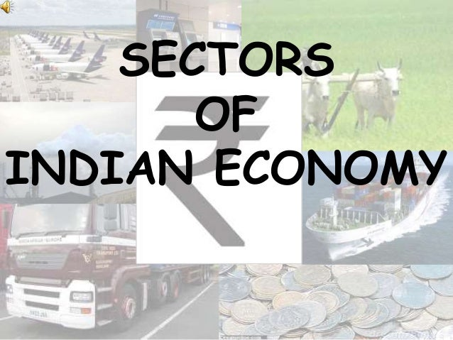 sectors of indian economy Classification of indian economic sectors indian economy can be classified into three types of sectors primary sector: primary sector activities undertaken by directly using natural.