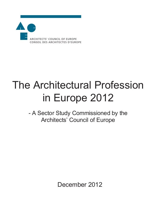 The Architectural Professionin Europe 2012- A Sector Study Commissioned by theArchitects' Council of EuropeDecember 2012