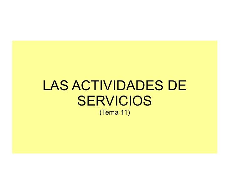 LAS ACTIVIDADES DE     SERVICIOS       (Tema 11)