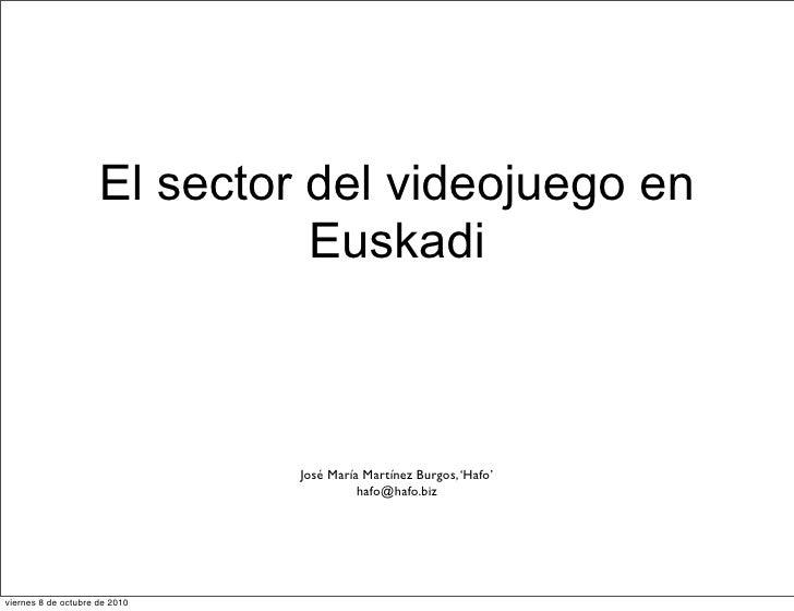 El sector del videojuego en                                Euskadi                                   José María Martínez B...