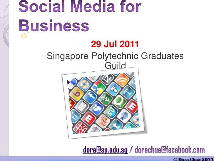 Social Media for Business<br />29 Jul 2011<br />Singapore Polytechnic Graduates Guild<br />dora@sp.edu.sg