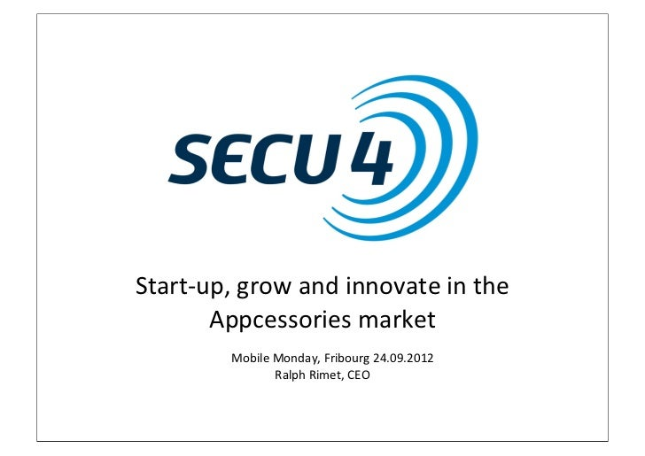 Start-‐up, grow and innovate in the          Appcessories market             Mobile Monday, Fribourg ...