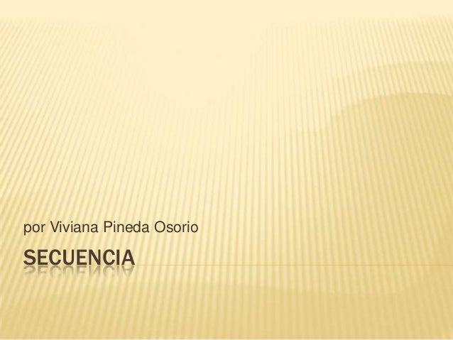por Viviana Pineda OsorioSECUENCIA