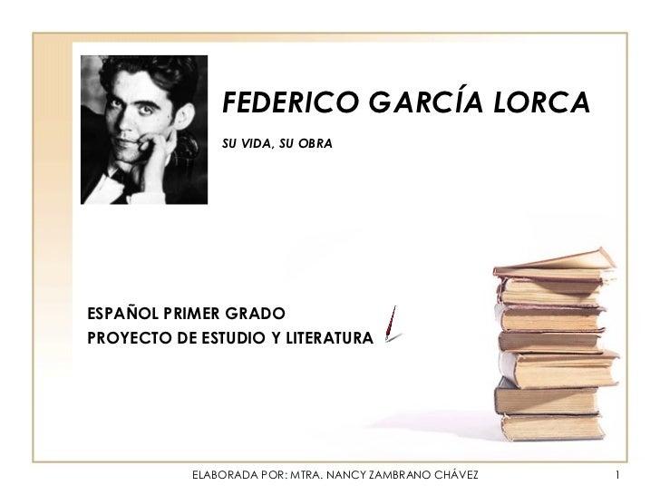 FEDERICO GARCÍA LORCA SU VIDA, SU OBRA   ESPAÑOL PRIMER GRADO PROYECTO DE ESTUDIO Y LITERATURA