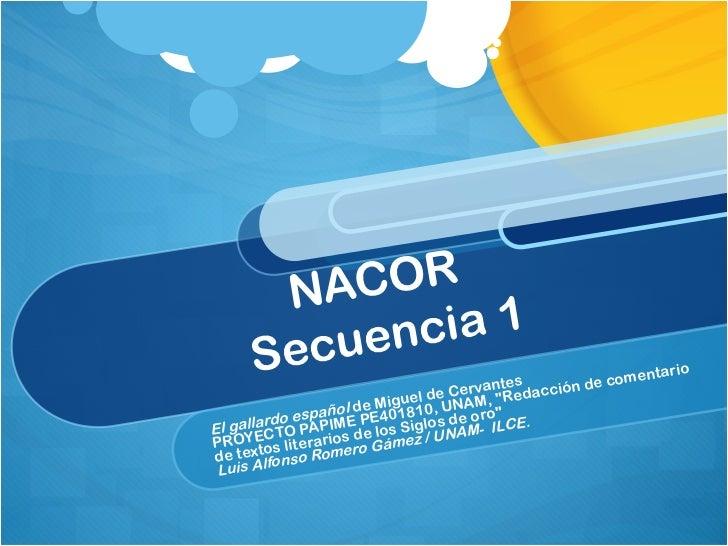 """NACOR  Secuencia 1 El gallardo español  de Miguel de Cervantes PROYECTO PAPIME PE401810, UNAM, """"Redacción de comentar..."""