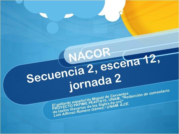 NACOR  Secuencia 2, escena 12, jornada 2 El gallardo español  de Miguel de Cervantes PROYECTO PAPIME PE401810, UNAM, &quot...