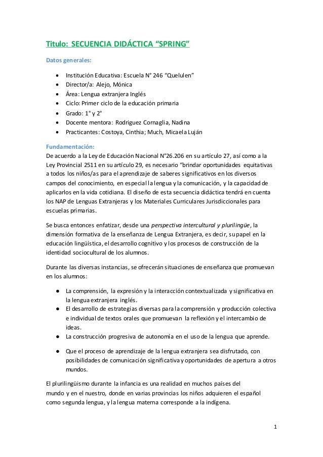 "1 Titulo: SECUENCIA DIDÁCTICA ""SPRING"" Datos generales:  Institución Educativa: Escuela N° 246 ""Quelulen""  Director/a: A..."