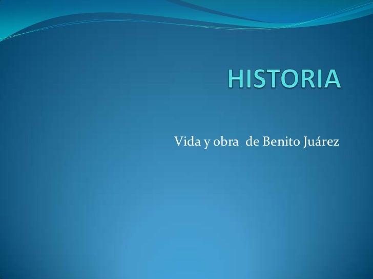 HISTORIA<br />Vida y obra  de Benito Juárez<br />