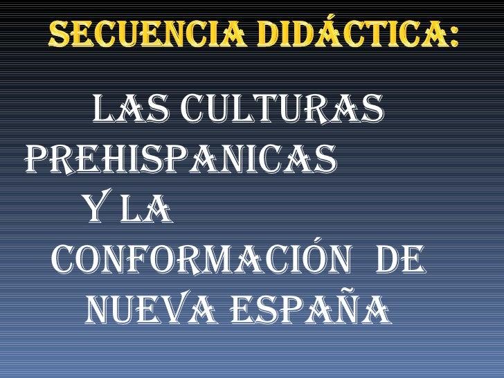 LAS CULTURAS PREHISPANICAS  Y LA  CONFORMACIÓN  DE NUEVA ESPAÑA