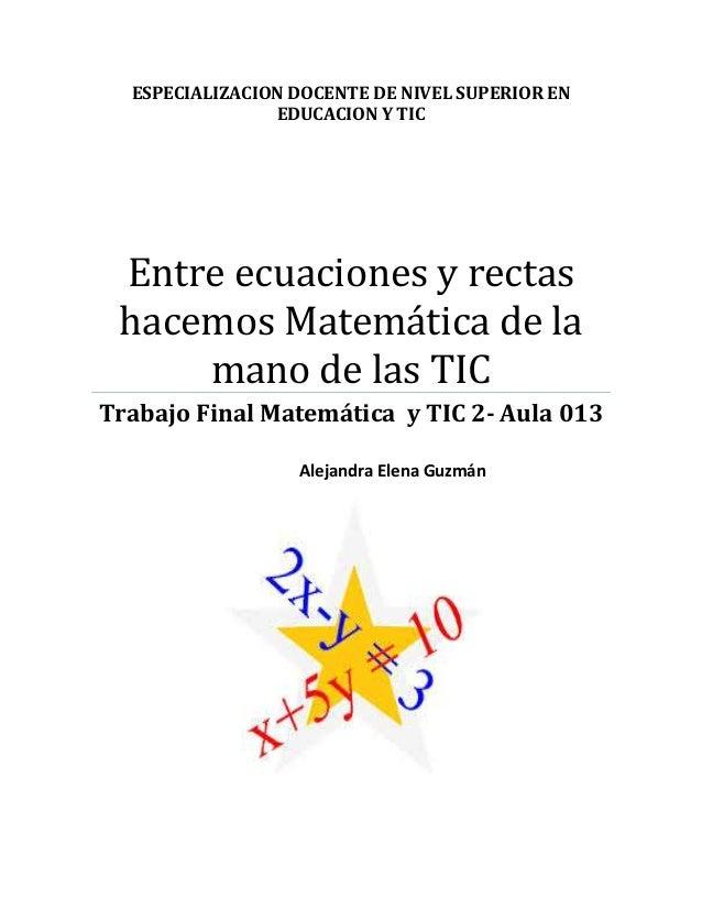 ESPECIALIZACION DOCENTE DE NIVEL SUPERIOR EN EDUCACION Y TIC Entre ecuaciones y rectas hacemos Matemática de la mano de la...