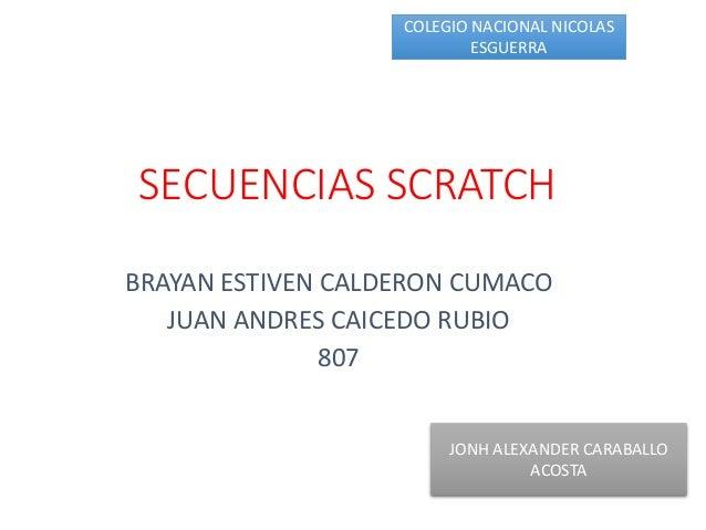 SECUENCIAS SCRATCH BRAYAN ESTIVEN CALDERON CUMACO JUAN ANDRES CAICEDO RUBIO 807 COLEGIO NACIONAL NICOLAS ESGUERRA JONH ALE...