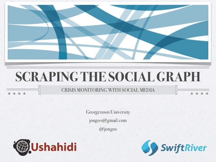 SCRAPING THE SOCIAL GRAPH      CRISIS MONITORING WITH SOCIAL MEDIA               Georgetown University                jong...