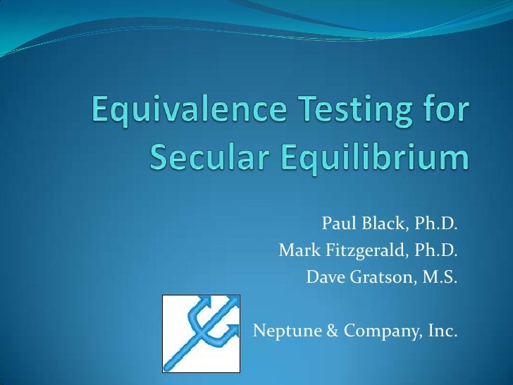 Equivalence Testing for Secular Equilibrium<br />Paul Black, Ph.D.<br />Mark Fitzgerald, Ph.D.<br />Dave Gratson, M.S.<br ...