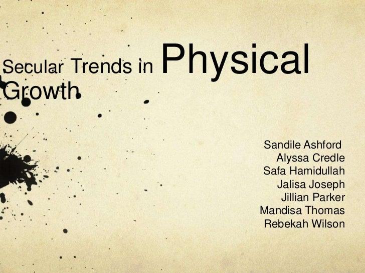 Secular Trends in   PhysicalGrowth                         Sandile Ashford                           Alyssa Credle        ...