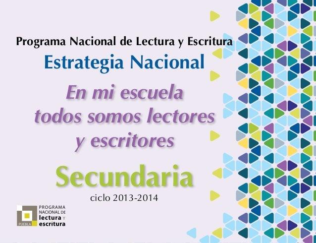 ciclo 2013-2014 Secundaria Estrategia Nacional Programa Nacional de Lectura y Escritura En mi escuela todos somos lectores...