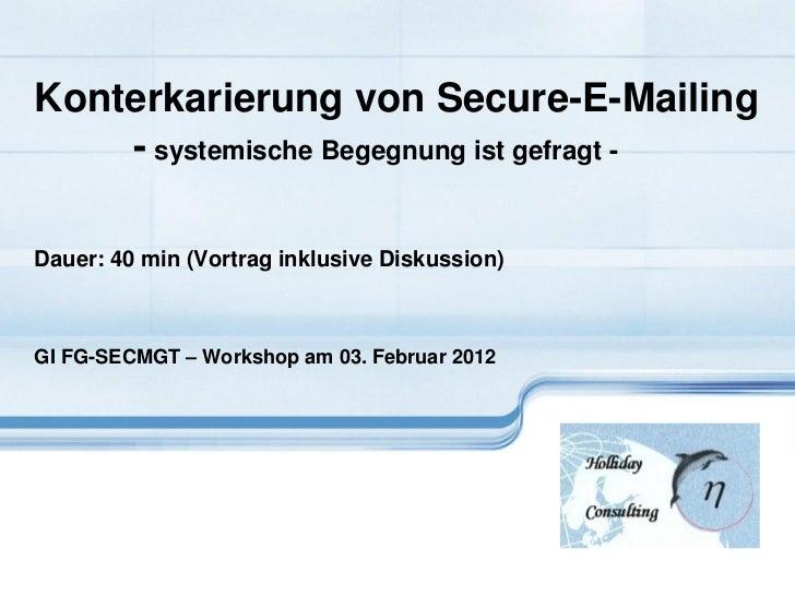 Konterkarierung von Secure-E-Mailing    - systemische Begegnung ist gefragt -Dauer: 40 min (Vortrag inklusive Diskussion)G...