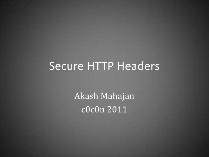 Secure HTTP Headers    Akash Mahajan     c0c0n 2011