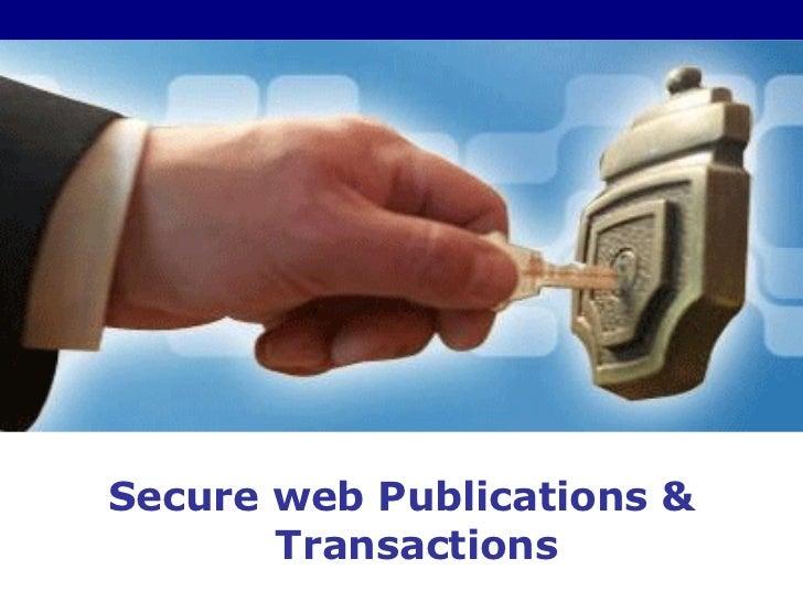 Secure web Publications & Transactions