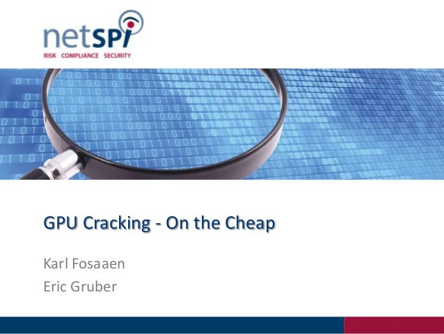 GPU Cracking - On the Cheap Karl Fosaaen Eric Gruber