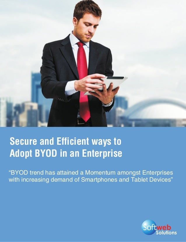"""Secure and Efficient ways toAdopt BYOD in an Enterprise""""BYOD trend has attained a Momentum amongst Enterpriseswith increas..."""