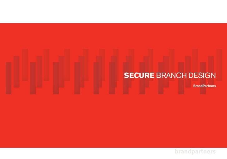 SECURE BRANCH DESIGN                BrandPartners
