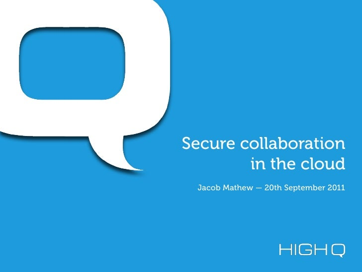 Secure collaboration        in the cloud Jacob Mathew — 20th September 2011