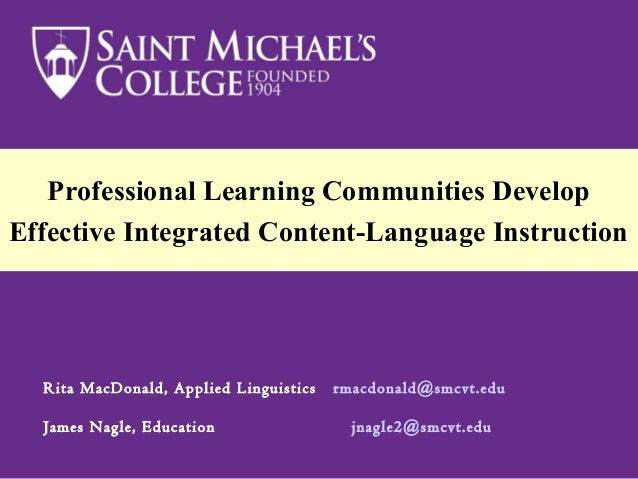Professional Learning Communities Develop Effective Integrated Content-Language Instruction Rita MacDonald, Applied Lingui...
