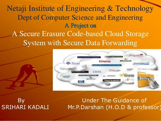 Netaji Institute of Engineering & Technology Dept of Computer Science and Engineering A Project on A Secure Erasure Code-b...