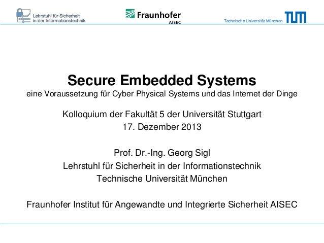 Technische Universität München  Secure Embedded Systems eine Voraussetzung für Cyber Physical Systems und das Internet der...