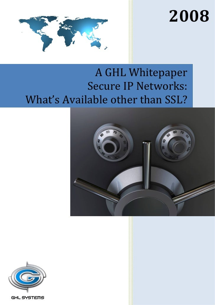 2008                A GHL Whitepaper             Secure IP Networks: What's Available other than SSL?