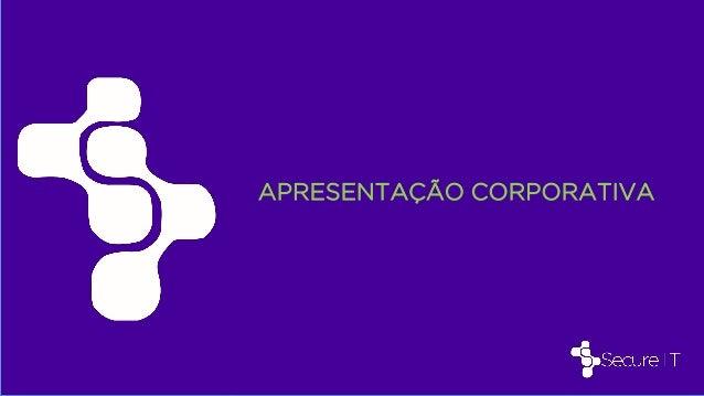 ©2014 Secure IT. APRESENTAÇÃO CORPORATIVA