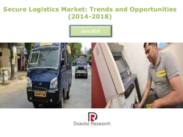 Secure Logistics Market: Trends and Opportunities (2014-2018) June 2014