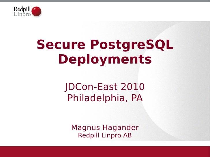Secure PostgreSQL    Deployments     JDCon-East 2010     Philadelphia, PA       Magnus Hagander      Redpill Linpro AB