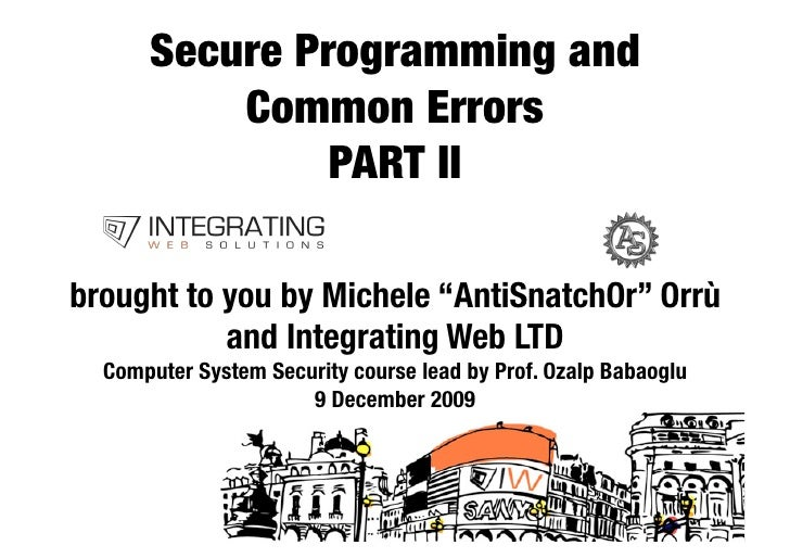 """Secure Programming and!           Common Errors!                PART II  brought to you by Michele """"AntiSnatchOr"""" Orrù    ..."""