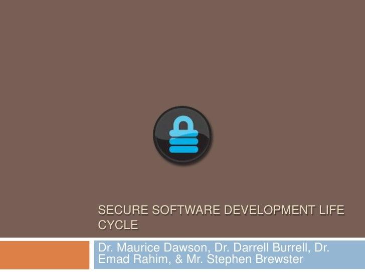 Secure software development life cycle<br />Dr. Maurice Dawson, Dr. Darrell Burrell, Dr. EmadRahim, & Mr. Stephen Brewster...