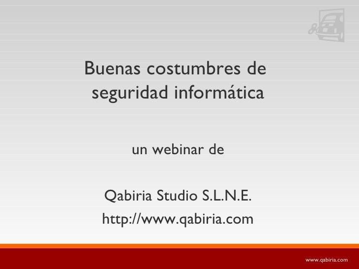Buenas costumbres de  seguridad informática <ul><li>un webinar de </li></ul><ul><li>Qabiria Studio S.L.N.E. </li></ul><ul>...