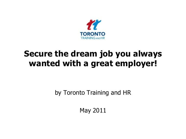 Secure the dream job you always wanted with a great employer!<br />by Toronto Training and HR <br />May 2011<br />