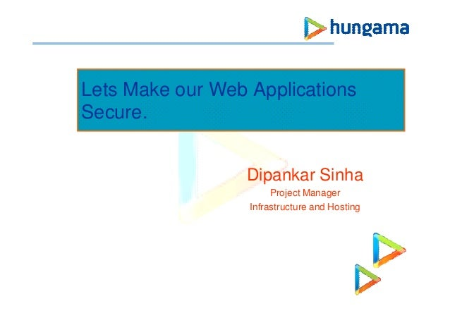 Lets Make our Web Applications Secure. Dipankar Sinha Project Manager Infrastructure and Hosting
