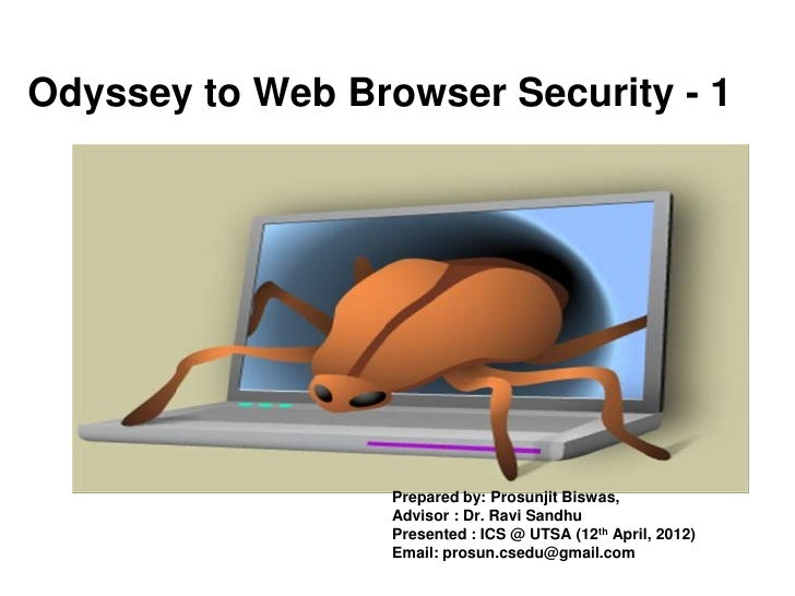 Odyssey to Web Browser Security - 1                  Prepared by: Prosunjit Biswas,                  Advisor : Dr. Ravi Sa...