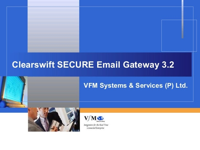 Clearswift SECURE Email Gateway 3.2               VFM Systems & Services (P) Ltd.