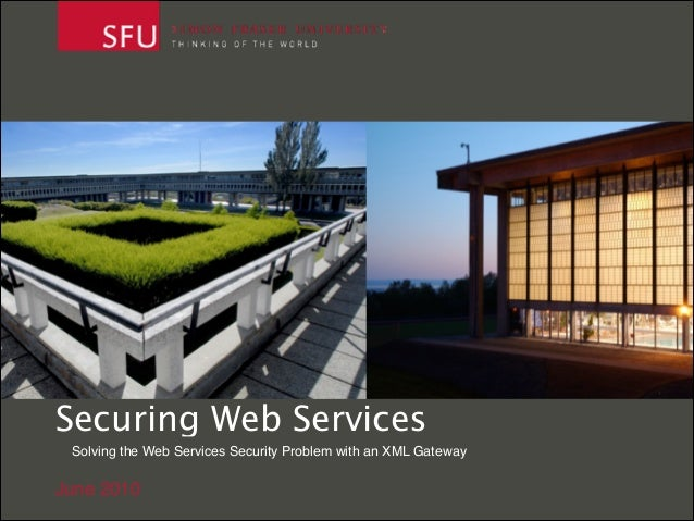 Securing Web Services Solving the Web Services Security Problem with an XML Gateway  June 2010
