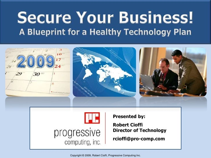 Secure Your Business!A Blueprint for a Healthy Technology Plan  <br />2009<br />Presented by:<br />Robert CioffiDirector o...