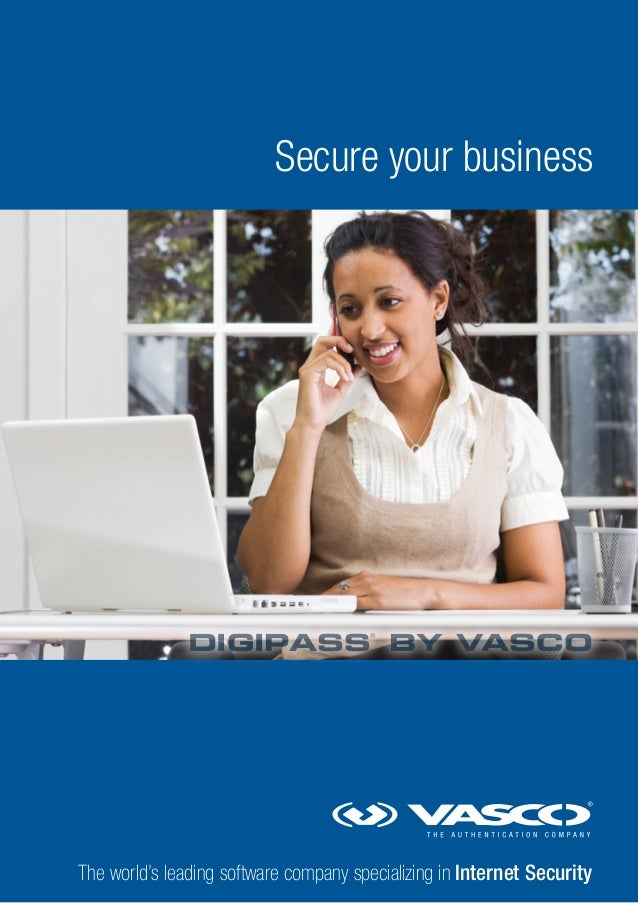 Secure your business  DIGIPASS BY VASCO ®  The world's leading software company specializing in Internet Security