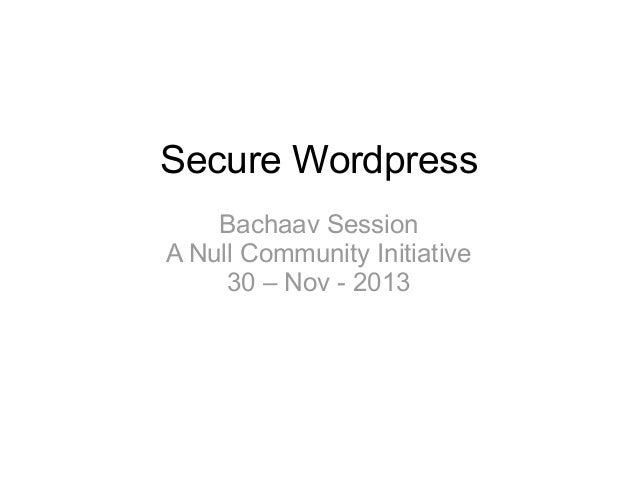 Secure Wordpress Bachaav Session A Null Community Initiative 30 – Nov - 2013