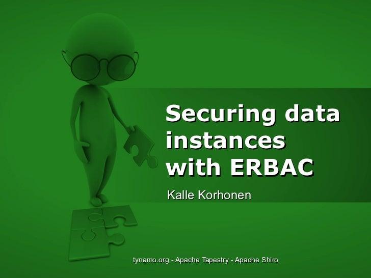 Securing data         instances         with ERBAC          Kalle Korhonentynamo.org - Apache Tapestry - Apache Shiro