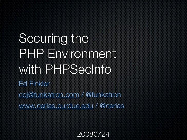 Securing the PHP Environment with PHPSecInfo Ed Finkler coj@funkatron.com / @funkatron www.cerias.purdue.edu / @cerias    ...