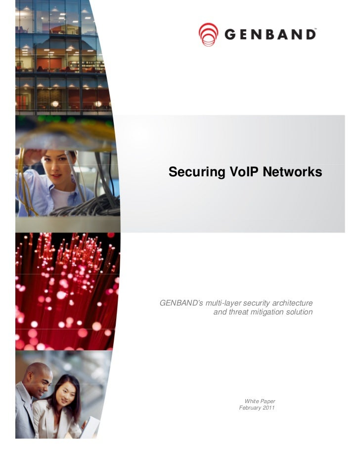 Securing VoIP NetworksGENBAND's multi-layer security architecture           and threat mitigation solution                ...