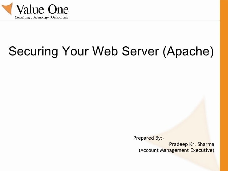 Securing Your Web Server (Apache) Prepared By:- Pradeep Kr. Sharma (Account Management Executive)